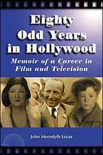 Eighty Odd Years in Hollywood:  Memoir of a Career in Film and Television