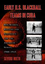 Early U.S. Blackball Teams in Cuba: Box Scores, Rosters and Statistics for the American Series, 1900-1945