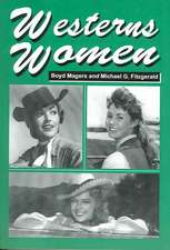 Westerns Women:  Interviews with 50 Leading Ladies of Movie and Television Westerns from the 1930s to the 1960s