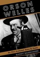 Orson Welles: Six Films Analyzed, Scene by Scene