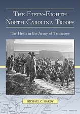 The Fifty-Eighth North Carolina Troops:  Tar Heels in the Army of Tennessee