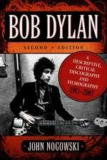 Bob Dylan: A Descriptive, Critical Discography and Filmography, 1961-2007