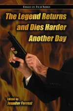 The Legend Returns and Dies Harder Another Day:  Essays on Film Series