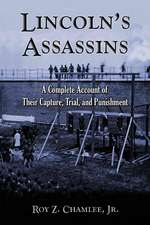 Lincoln's Assassins:  A Complete Account of Their Capture, Trial, and Punishment