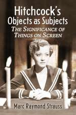 Hitchcock's Objects as Subjects:  The Significance of Things on Screen