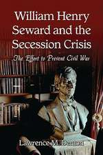 William Henry Seward and the Secession Crisis:  The Effort to Prevent Civil War