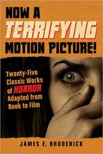 Now a Terrifying Motion Picture!:  Twenty-Five Classic Works of Horror Adapted from Book to Film