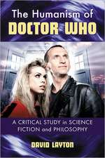 The Humanism of Doctor Who:  A Critical Study in Science Fiction and Philosophy