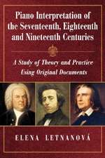 Piano Interpretation of the Seventeenth, Eighteenth and Nineteenth Centuries:  A Study of Theory and Practice Using Original Documents