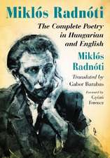 Miklos Radnoti:  The Complete Poetry in Hungarian and English