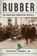 Rubber:  An American Industrial History
