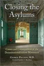 Closing the Asylums:  Causes and Consequences of the Deinstitutionalization Movement
