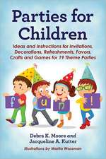 Parties for Children:  Ideas and Instructions for Invitations, Decorations, Refreshments, Favors, Crafts and Games for 19 Theme Parties