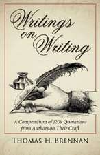 Writings on Writing:  A Compendium of 1209 Quotations from Authors on Their Craft
