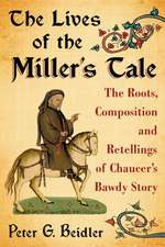 The Lives of the Miller's Tale:  The Roots, Composition and Retellings of Chaucer's Bawdy Story