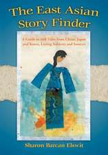 The East Asian Story Finder:  A Guide to 468 Tales from China, Japan and Korea, Listing Subjects and Sources