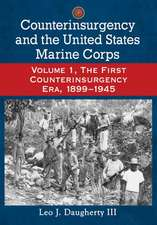 Counterinsurgency and the United States Marine Corps:  Volume 1, the First Counterinsurgency Era, 18991945