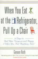 When You Eat At The Refrigerator, Pull Up A Chair: 50 Ways to Feel Thin, Gorgeous and Happy (When You Feel Anything But)