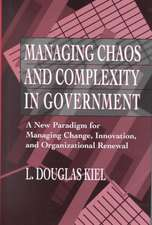Managing Chaos and Complexity in Government: A New Paradigm for Managing Change, Innovation, and Organizational Renewal