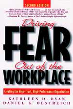 Driving Fear Out of the Workplace: Creating the High–Trust, High–Performance Organization