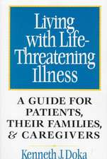 Living with Life–Threatening Illness: A Guide for Patients, Their Families, and Caregivers