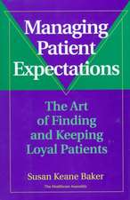 Managing Patient Expectations: The Art of Finding and Keeping Loyal Patients
