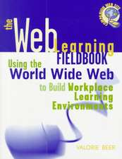 The Web Learning Fieldbook: Using the World Wide Web to Build Workplace Learning Environments
