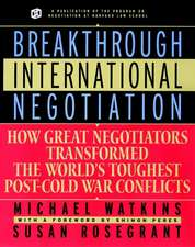 Breakthrough International Negotiation: How Great Negotiators Transformed the World′s Toughest Post–Cold War Conflicts