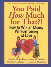 You Paid How Much For That?!: How to Win at Money Without Losing at Love