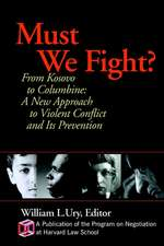 Must We Fight?: From The Battlefield to the Schoolyard – A New Perspective on Violent Conflict and Its Prevention