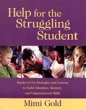 Help for the Struggling Student: Ready–to–Use Strategies and Lessons to Build Attention, Memory, and Organizational Skills