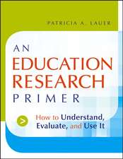 An Education Research Primer: How to Understand, Evaluate and Use It