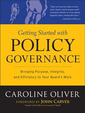 Getting Started with Policy Governance: Bringing Purpose, Integrity and Efficiency to Your Board′s Work