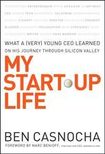 My Start–Up Life: What a (Very) Young CEO Learned on His Journey Through Silicon Valley