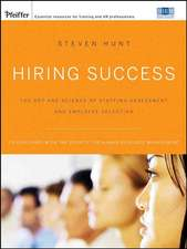 Hiring Success: The Art and Science of Staffing Assessment and Employee Selection