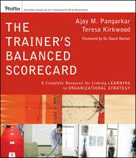 The Trainer′s Balanced Scorecard: A Complete Resource for Linking Learning to Organizational Strategy