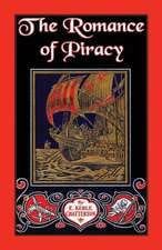 The Romance of Piracy:  The Story of the Adventures, Fights, and Deeds of Daring of Pirates, Filibusters, and Buccaneers from the Earliest Tim