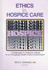 Ethics in Hospice Care:  Challenges to Hospice Values in a Changing Health Care Environment
