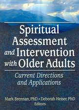 Spiritual Assessment and Intervention with Older Adults:  Current Directions and Applications