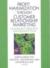 Profit Maximization Through Customer Relationship Marketing:  Measurement, Prediction, and Implementation