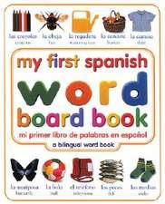 My First Spanish Word Board Book/Mi Primer Libro de Palabras En Espanol
