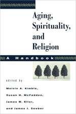 Aging, Spirituality, and Religion:  A Handbook