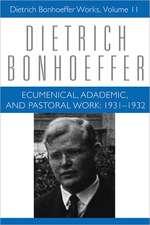 Ecumenical Academic Pastoral Work Dbw 11:  1931-1932 Dietrich Bonhoeffer Works