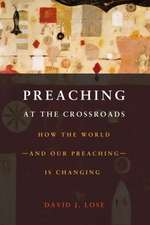 Preaching at the Crossroads:  How the World--And Our Preaching--Is Changing