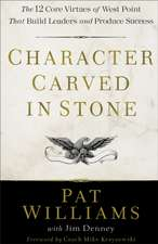 Character Carved in Stone: The 12 Core Virtues of West Point That Build Leaders and Produce Success