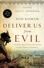 Deliver Us from Evil:  A Pastor's Reluctant Encounters with the Powers of Darkness