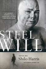 Steel Will:  My Journey Through Hell to Become the Man I Was Meant to Be