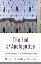 The End of Apologetics:  Christian Witness in a Postmodern Context