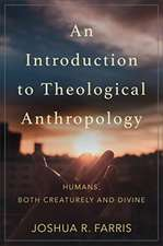An Introduction to Theological Anthropology: Humans, Both Creaturely and Divine