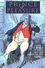 The Prince of Pleasure:  The Prince of Wales and the Making of the Regency